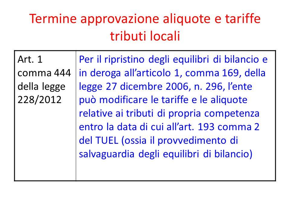 Termine approvazione aliquote e tariffe tributi locali Art. 1 comma 444 della legge 228/2012 Per il ripristino degli equilibri di bilancio e in deroga