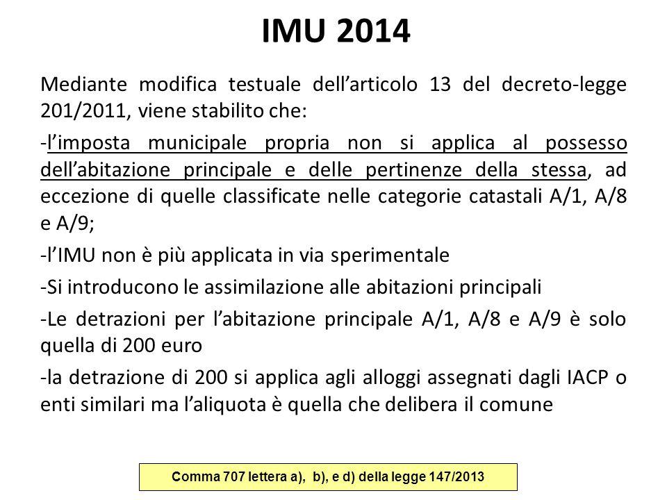 IMU 2014 Mediante modifica testuale dell'articolo 13 del decreto-legge 201/2011, viene stabilito che: -l'imposta municipale propria non si applica al