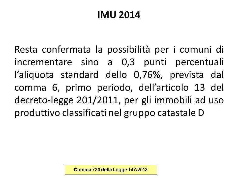 IMU 2014 Resta confermata la possibilità per i comuni di incrementare sino a 0,3 punti percentuali l'aliquota standard dello 0,76%, prevista dal comma