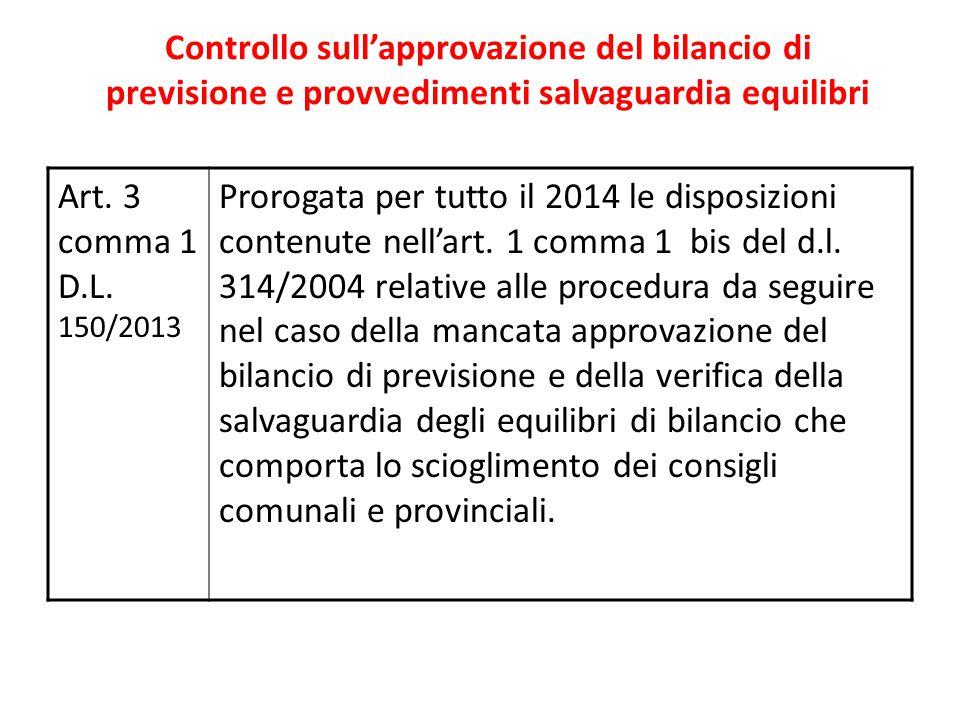 Controllo sull'approvazione del bilancio di previsione e provvedimenti salvaguardia equilibri Art. 3 comma 1 D.L. 150/2013 Prorogata per tutto il 2014