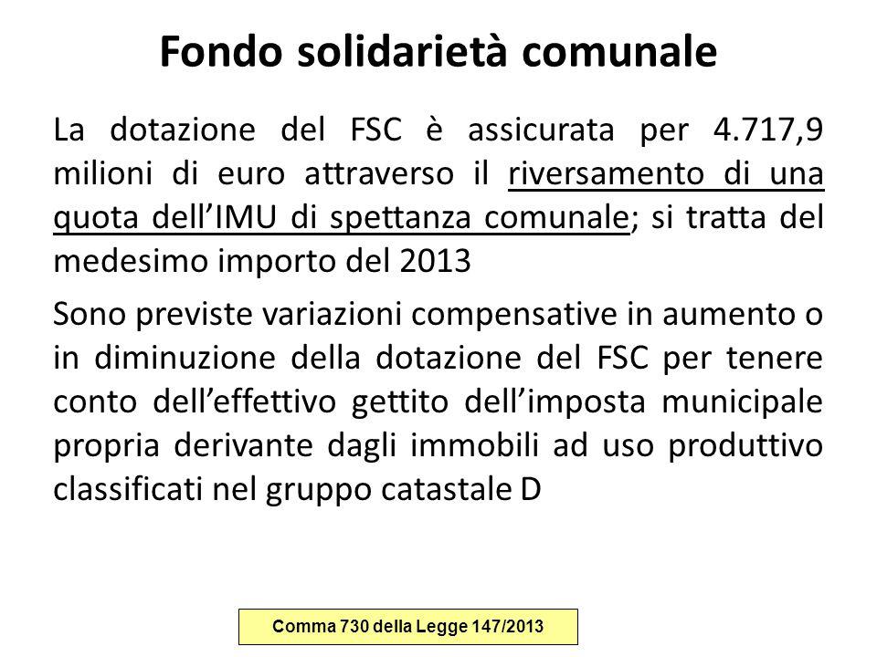 Fondo solidarietà comunale La dotazione del FSC è assicurata per 4.717,9 milioni di euro attraverso il riversamento di una quota dell'IMU di spettanza