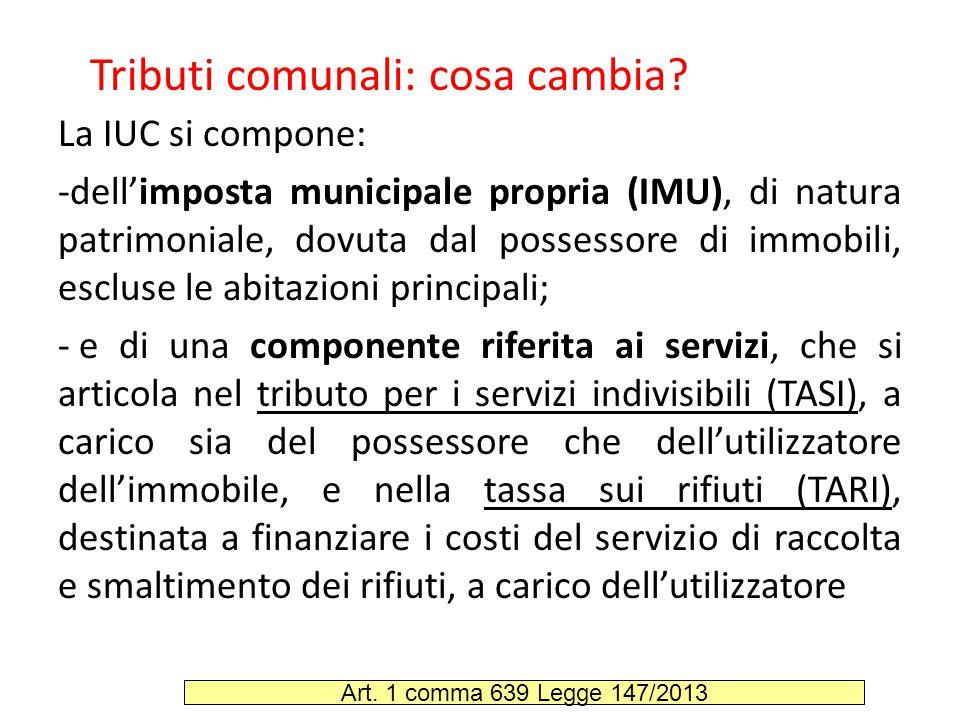 La IUC si compone: -dell'imposta municipale propria (IMU), di natura patrimoniale, dovuta dal possessore di immobili, escluse le abitazioni principali