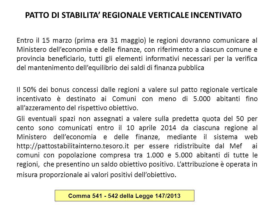 PATTO DI STABILITA' REGIONALE VERTICALE INCENTIVATO Entro il 15 marzo (prima era 31 maggio) le regioni dovranno comunicare al Ministero dell'economia