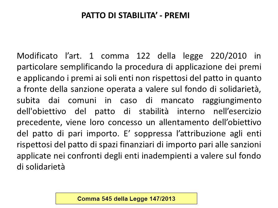 PATTO DI STABILITA' - PREMI Modificato l'art. 1 comma 122 della legge 220/2010 in particolare semplificando la procedura di applicazione dei premi e a