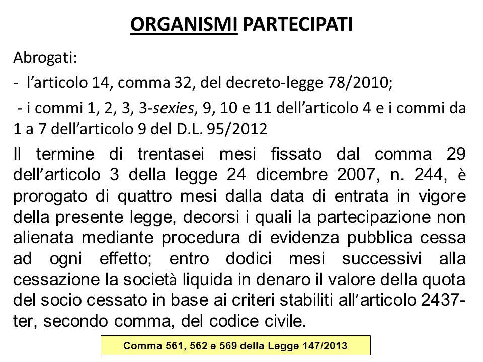 ORGANISMI PARTECIPATI Abrogati: - l'articolo 14, comma 32, del decreto-legge 78/2010; - i commi 1, 2, 3, 3-sexies, 9, 10 e 11 dell'articolo 4 e i comm