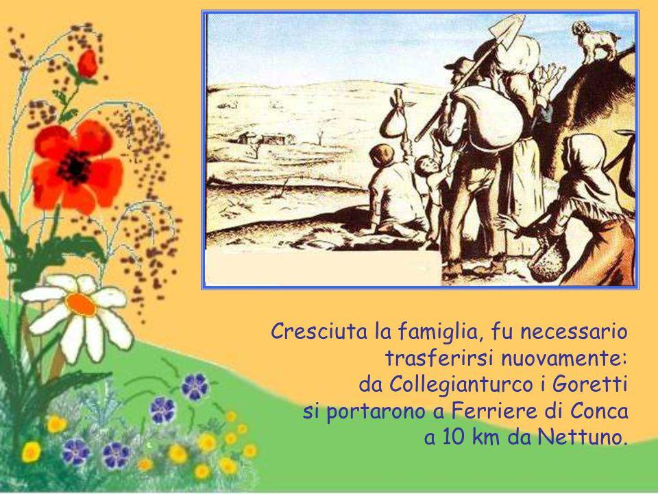 Per trovare un lavoro che desse maggior rendimento, la famiglia Goretti lascia Corinaldo e si trasferisce a Collegianturco nei pressi di Palliano.