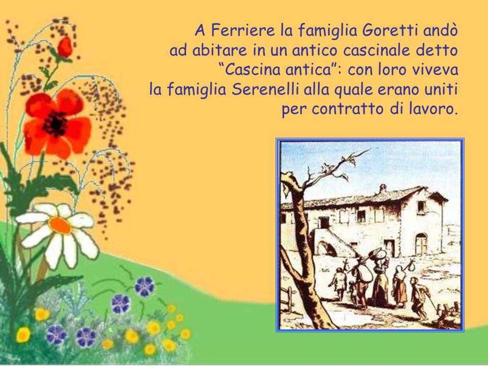 Cresciuta la famiglia, fu necessario trasferirsi nuovamente: da Collegianturco i Goretti si portarono a Ferriere di Conca a 10 km da Nettuno.
