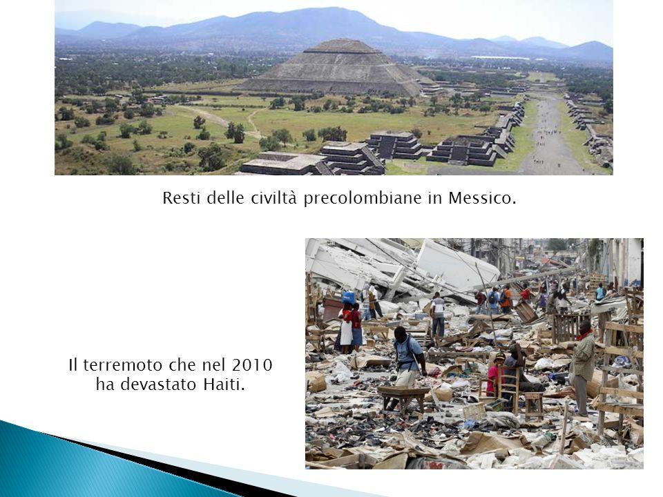 Resti delle civiltà precolombiane in Messico. Il terremoto che nel 2010 ha devastato Haiti.