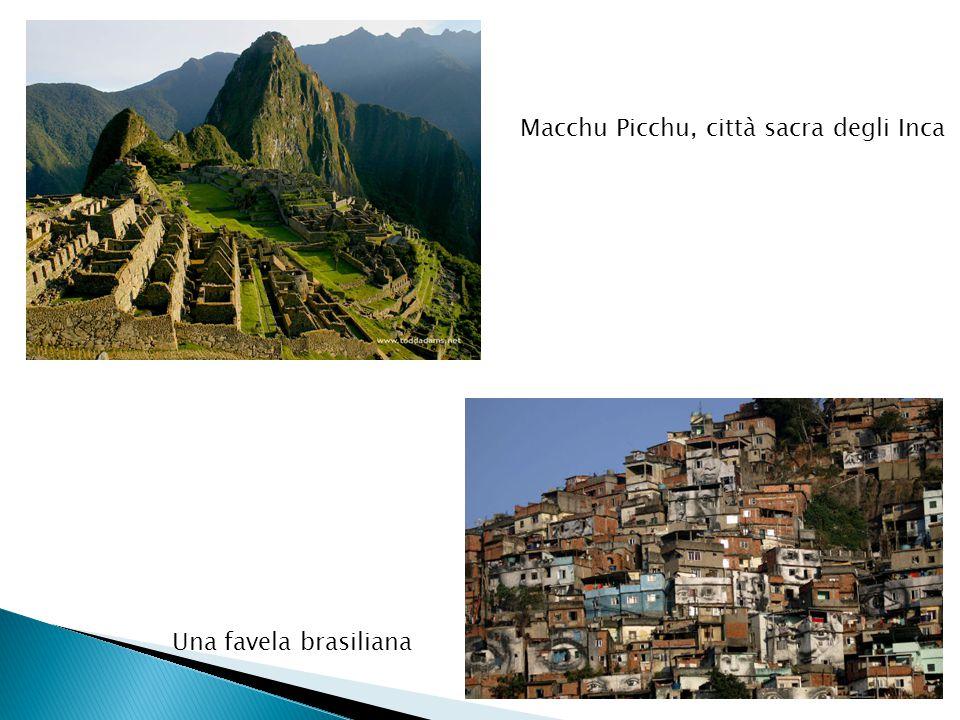 Macchu Picchu, città sacra degli Inca Una favela brasiliana