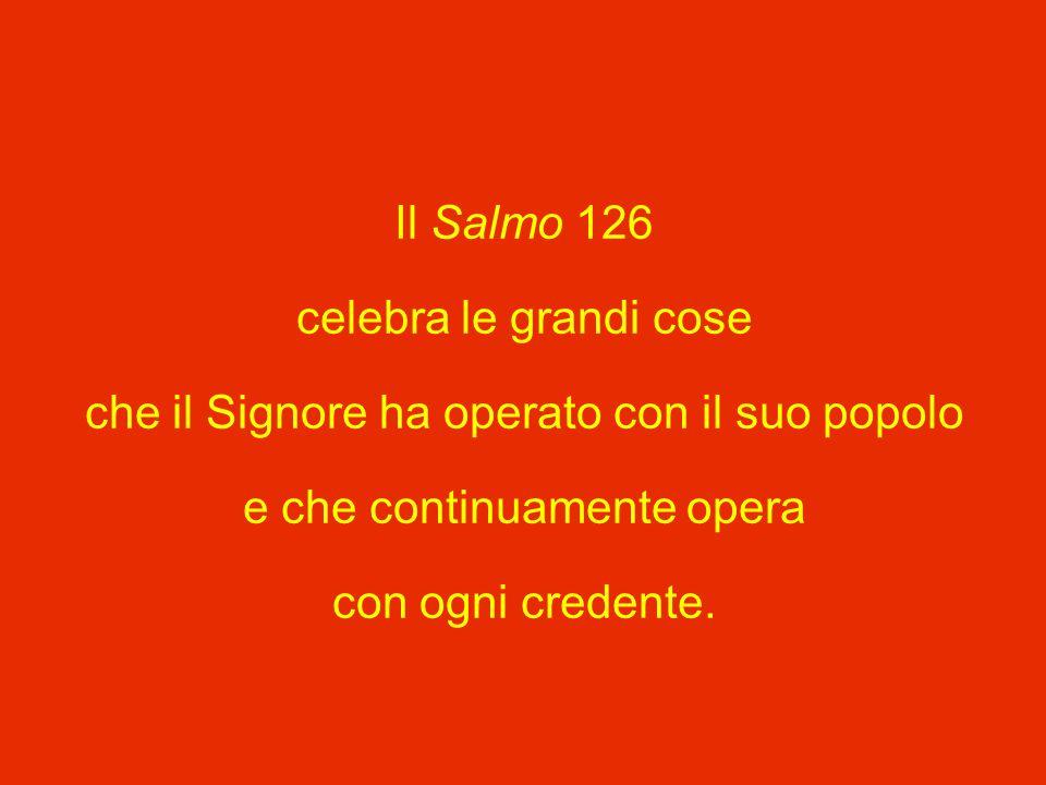 Il Salmo 126 celebra le grandi cose che il Signore ha operato con il suo popolo e che continuamente opera con ogni credente.