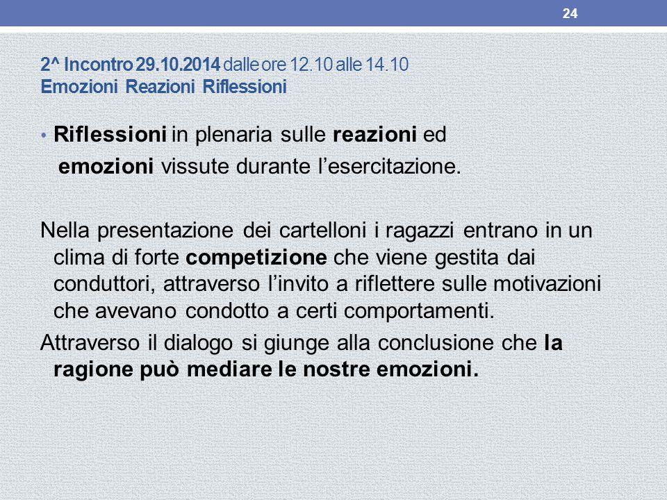 2^ Incontro 29.10.2014 dalle ore 12.10 alle 14.10 Emozioni Reazioni Riflessioni Riflessioni in plenaria sulle reazioni ed emozioni vissute durante l'esercitazione.