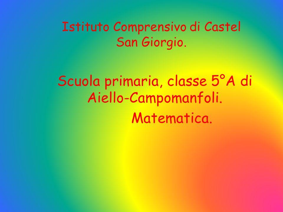 Istituto Comprensivo di Castel San Giorgio. Scuola primaria, classe 5°A di Aiello-Campomanfoli. Matematica.