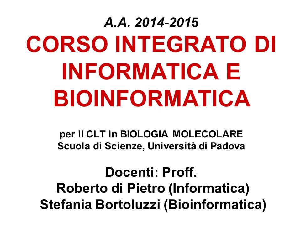 A.A. 2014-2015 CORSO INTEGRATO DI INFORMATICA E BIOINFORMATICA per il CLT in BIOLOGIA MOLECOLARE Scuola di Scienze, Università di Padova Docenti: Prof