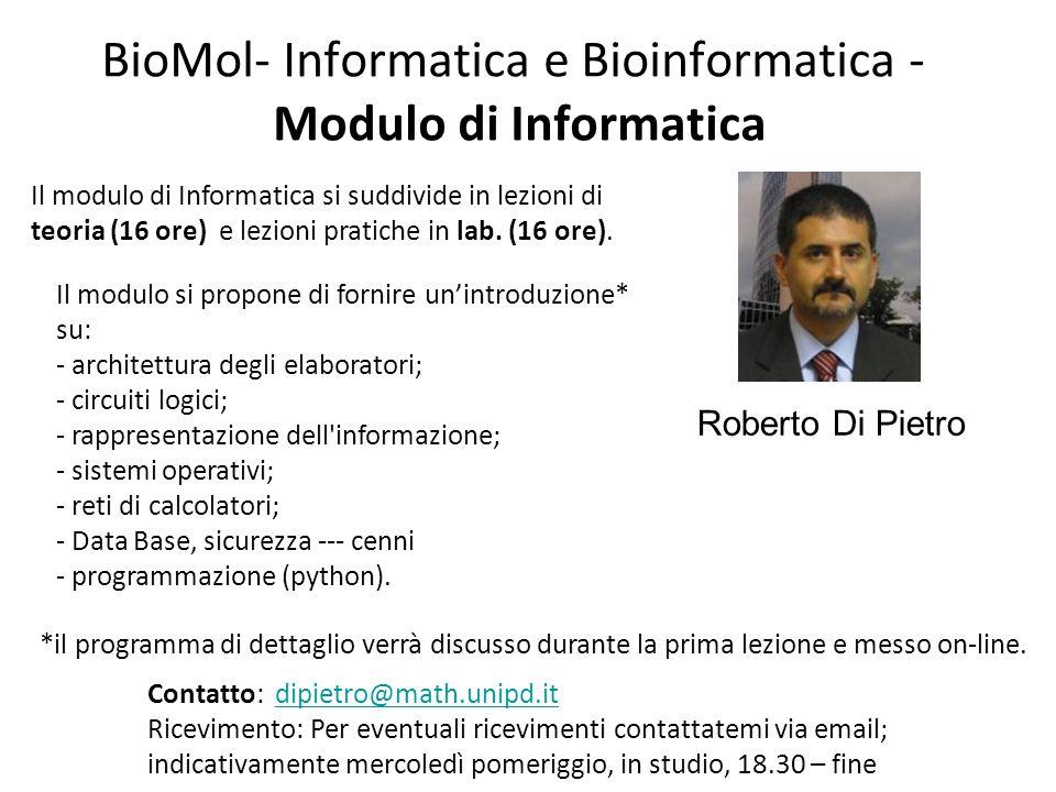 BioMol- Informatica e Bioinformatica - Modulo di Informatica Roberto Di Pietro Contatto: dipietro@math.unipd.itdipietro@math.unipd.it Ricevimento: Per