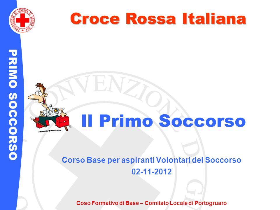 PRIMO SOCCORSO Croce Rossa Italiana Coso Formativo di Base – Comitato Locale di Portogruaro Croce Rossa Italiana Il Primo Soccorso Corso Base per aspi
