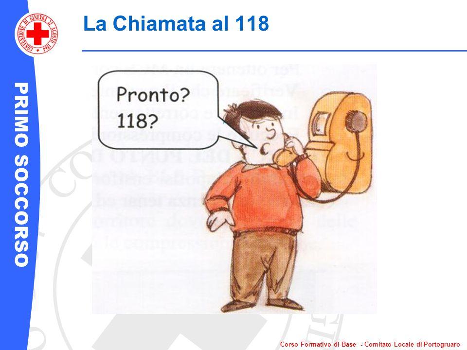 PRIMO SOCCORSO Corso Formativo di Base - Comitato Locale di Portogruaro La Chiamata al 118