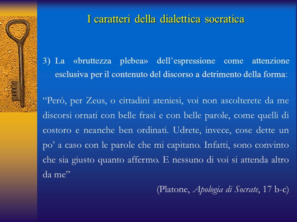 I caratteri della dialettica socratica 3)La «bruttezza plebea» dell'espressione come attenzione esclusiva per il contenuto del discorso a detrimento d
