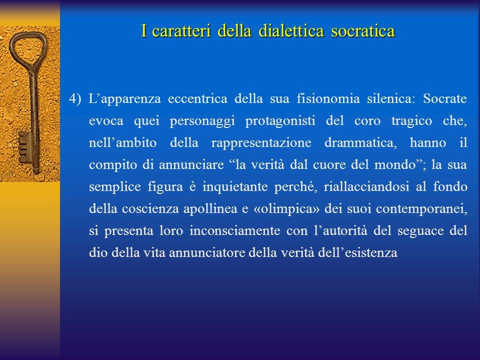 I caratteri della dialettica socratica 4) L'apparenza eccentrica della sua fisionomia silenica: Socrate evoca quei personaggi protagonisti del coro tr
