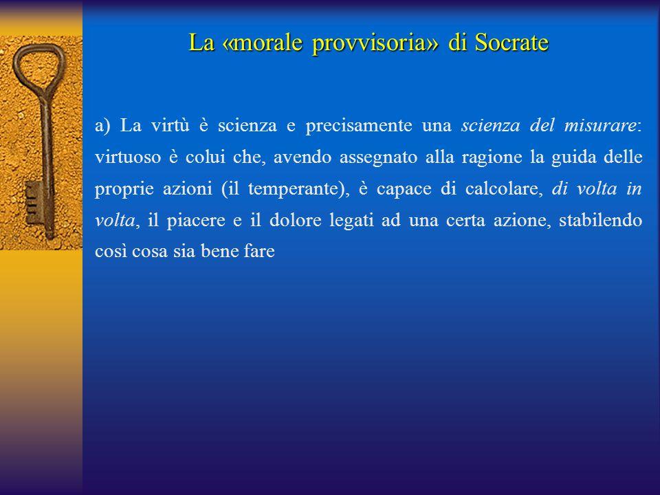 a) La virtù è scienza e precisamente una scienza del misurare: virtuoso è colui che, avendo assegnato alla ragione la guida delle proprie azioni (il t