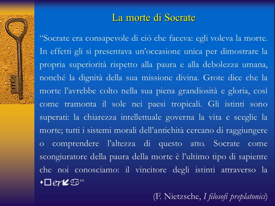 """""""Socrate era consapevole di ciò che faceva: egli voleva la morte. In effetti gli si presentava un'occasione unica per dimostrare la propria superiorit"""