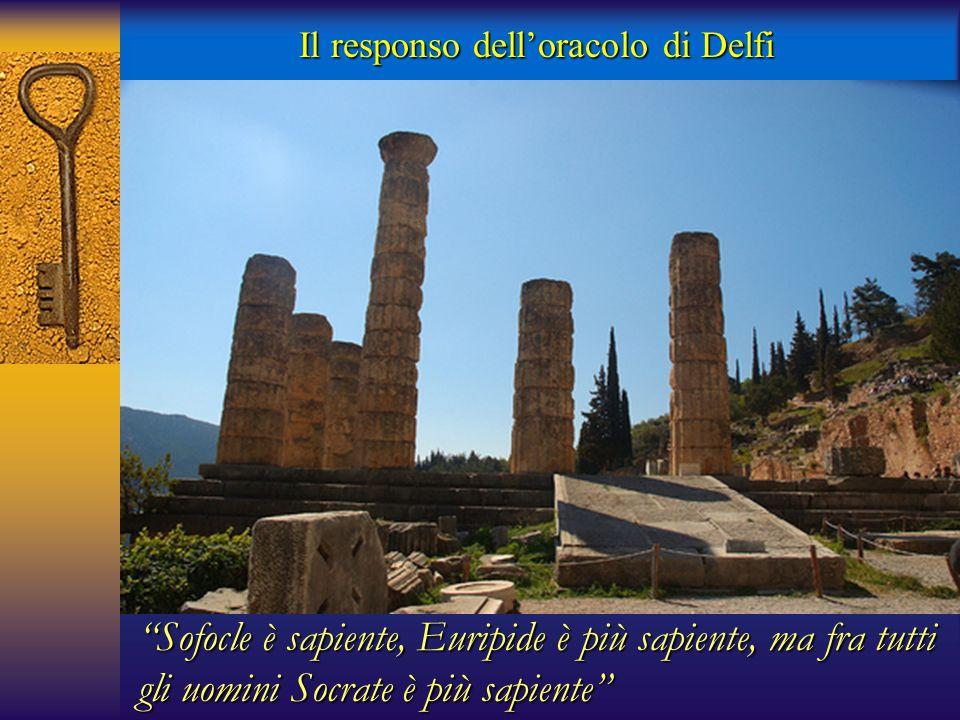 """""""Sofocle è sapiente, Euripide è più sapiente, ma fra tutti gli uomini Socrate è più sapiente"""" Il responso dell'oracolo di Delfi"""