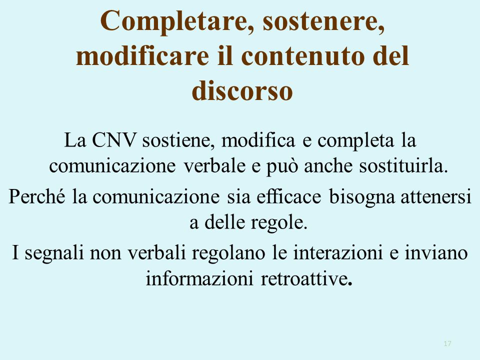 Completare, sostenere, modificare il contenuto del discorso La CNV sostiene, modifica e completa la comunicazione verbale e può anche sostituirla. Per