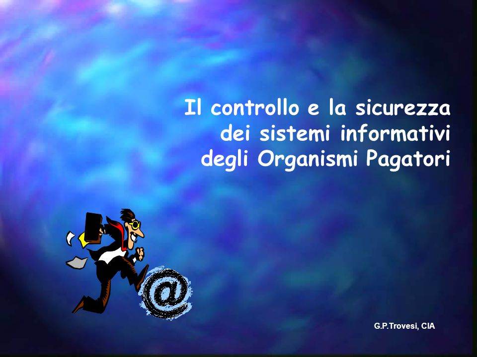Il controllo e la sicurezza dei sistemi informativi degli Organismi Pagatori G.P.Trovesi, CIA
