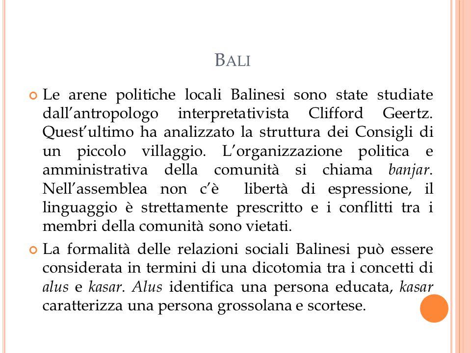 B ALI Le arene politiche locali Balinesi sono state studiate dall'antropologo interpretativista Clifford Geertz.