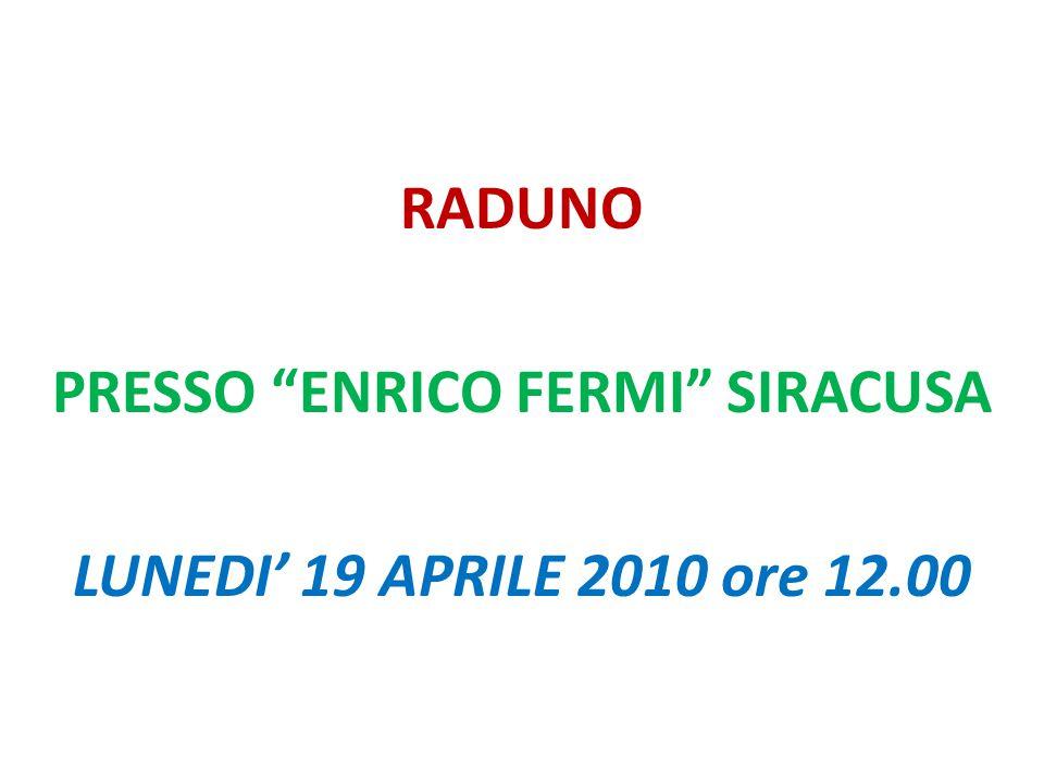 """RADUNO PRESSO """"ENRICO FERMI"""" SIRACUSA LUNEDI' 19 APRILE 2010 ore 12.00"""