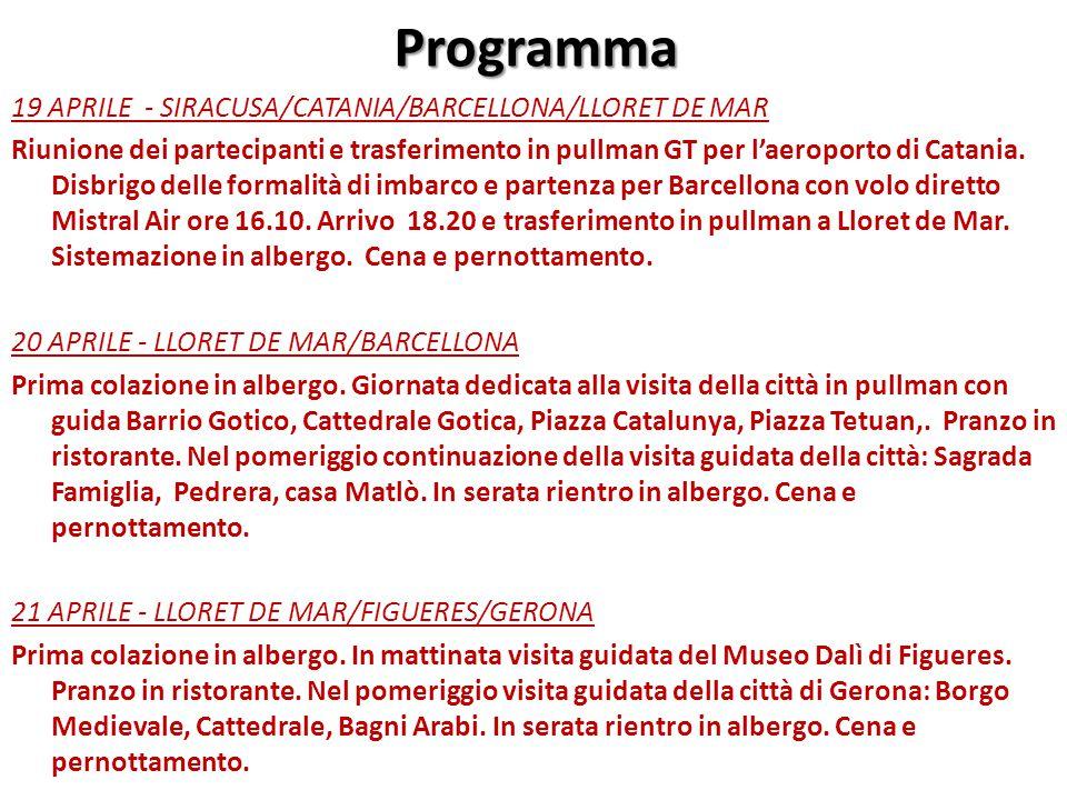 Programma 19 APRILE - SIRACUSA/CATANIA/BARCELLONA/LLORET DE MAR Riunione dei partecipanti e trasferimento in pullman GT per l'aeroporto di Catania. Di