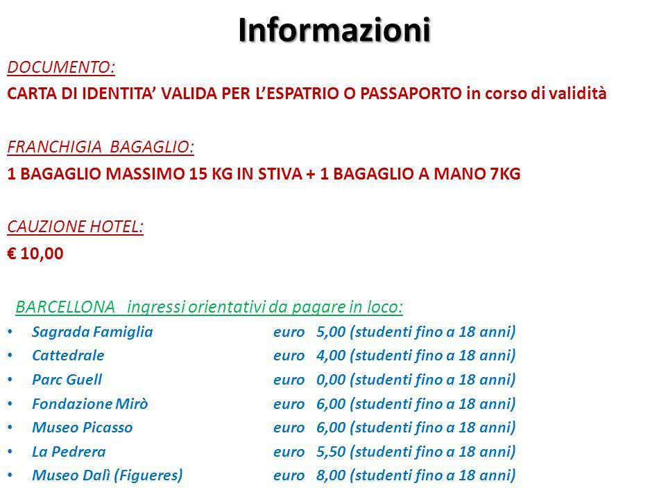 Informazioni DOCUMENTO: CARTA DI IDENTITA' VALIDA PER L'ESPATRIO O PASSAPORTO in corso di validità FRANCHIGIA BAGAGLIO: 1 BAGAGLIO MASSIMO 15 KG IN ST
