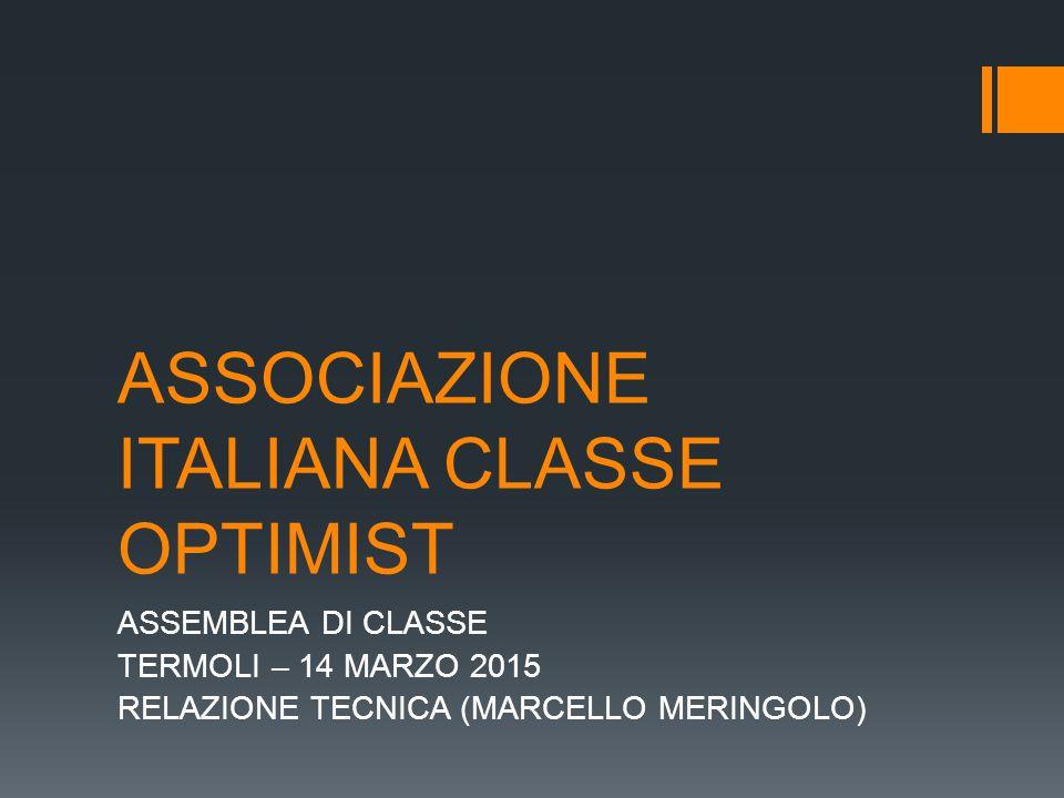 ASSOCIAZIONE ITALIANA CLASSE OPTIMIST ASSEMBLEA DI CLASSE TERMOLI – 14 MARZO 2015 RELAZIONE TECNICA (MARCELLO MERINGOLO)
