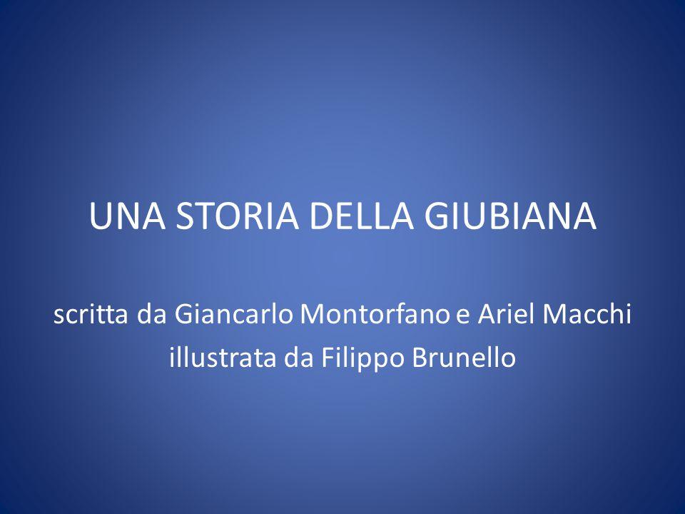 UNA STORIA DELLA GIUBIANA scritta da Giancarlo Montorfano e Ariel Macchi illustrata da Filippo Brunello