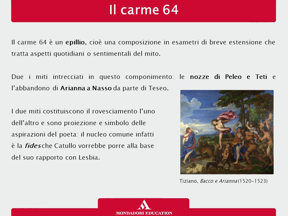Il carme 64 Il carme 64 è un epillio, cioè una composizione in esametri di breve estensione che tratta aspetti quotidiani o sentimentali del mito. Due