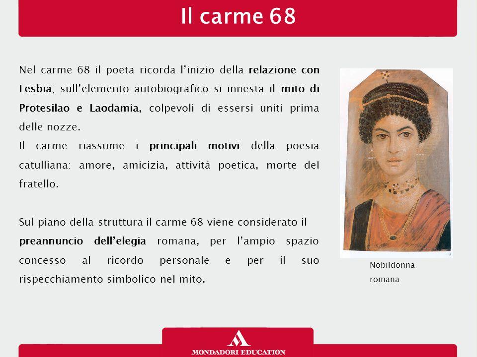 Il carme 68 Nel carme 68 il poeta ricorda l'inizio della relazione con Lesbia; sull'elemento autobiografico si innesta il mito di Protesilao e Laodami