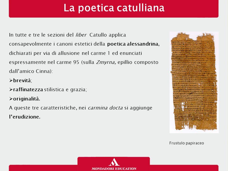 La poetica catulliana In tutte e tre le sezioni del liber Catullo applica consapevolmente i canoni estetici della poetica alessandrina, dichiarati per
