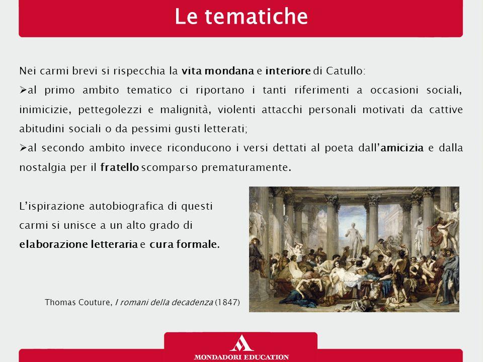 Le tematiche Nei carmi brevi si rispecchia la vita mondana e interiore di Catullo:  al primo ambito tematico ci riportano i tanti riferimenti a occas