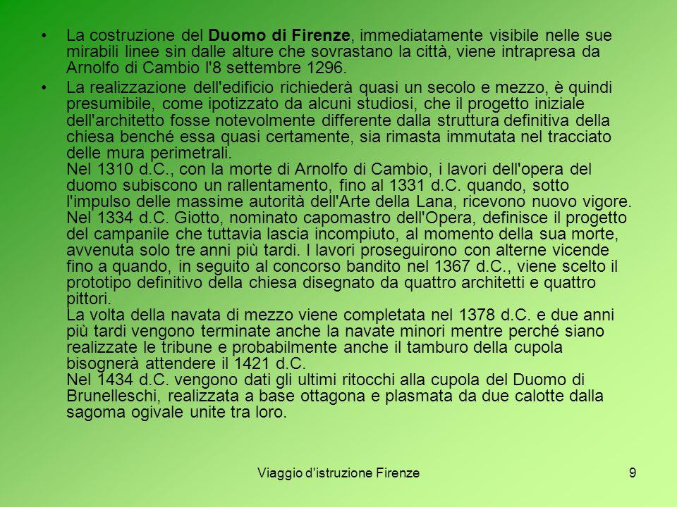 9 La costruzione del Duomo di Firenze, immediatamente visibile nelle sue mirabili linee sin dalle alture che sovrastano la città, viene intrapresa da Arnolfo di Cambio l 8 settembre 1296.