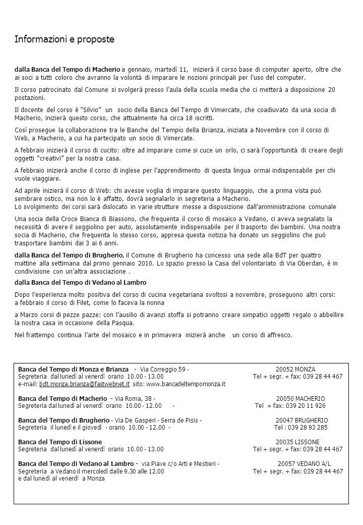 Banca del Tempo di Monza e Brianza - Via Correggio 59 - 20052 MONZA Segreteria dal lunedì al venerdì orario 10.00 - 13.00 Tel + segr. + fax: 039 28 44