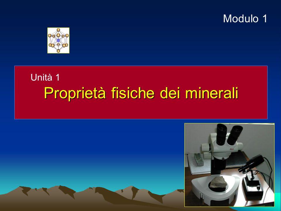 Proprietà fisiche dei minerali Unità 1 Modulo 1