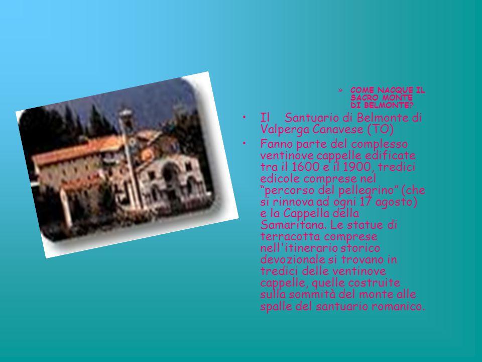 »C»COME NACQUE IL SACRO MONTE DI BELMONTE? Il Santuario di Belmonte di Valperga Canavese (TO) Fanno parte del complesso ventinove cappelle edificate t