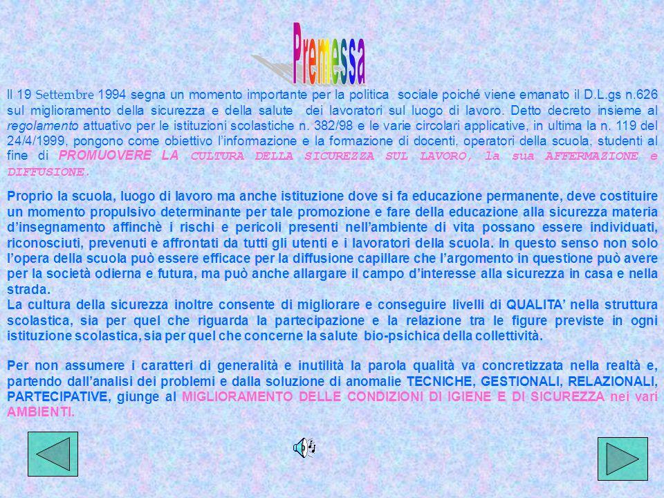 ll 19 Settembre 1994 segna un momento importante per la politica sociale poiché viene emanato il D.L.gs n.626 sul miglioramento della sicurezza e della salute dei lavoratori sul luogo di lavoro.