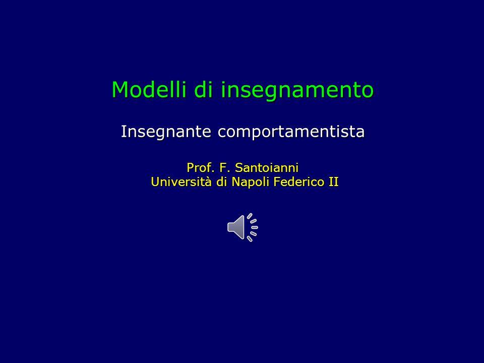 Modelli di insegnamento Insegnante comportamentista Prof.