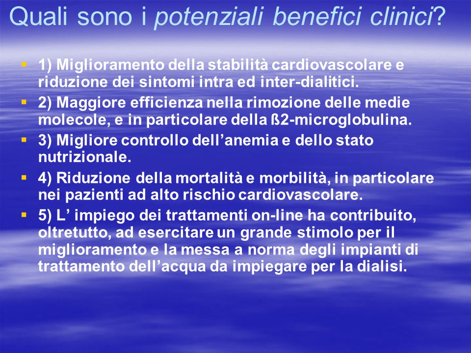Quali sono i potenziali benefici clinici?   1) Miglioramento della stabilità cardiovascolare e riduzione dei sintomi intra ed inter-dialitici.   2