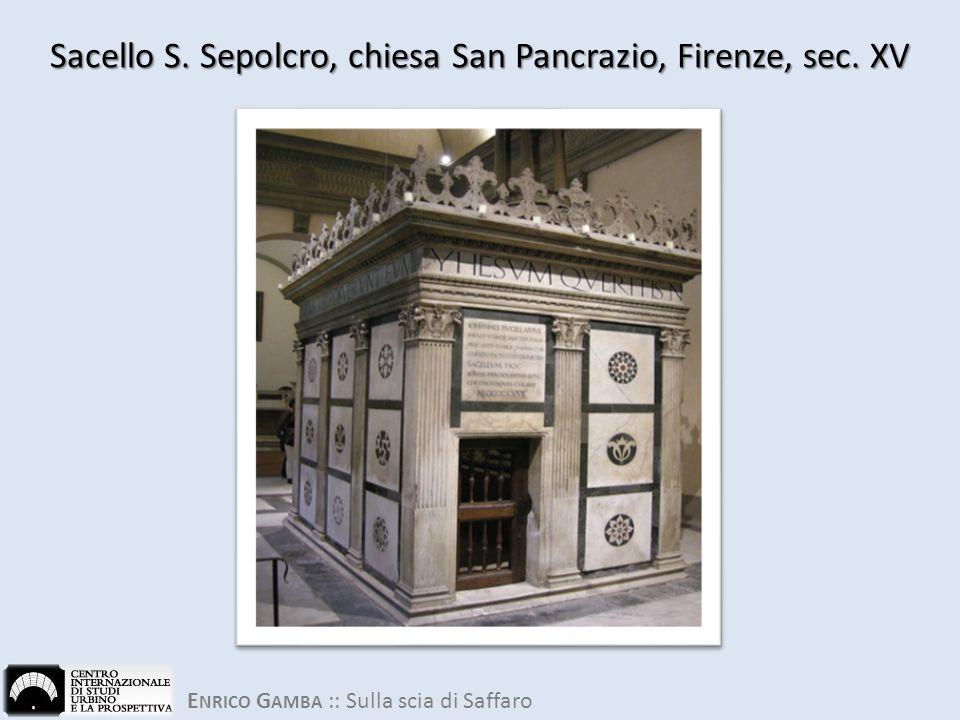 E NRICO G AMBA :: Sulla scia di Saffaro Sacello S. Sepolcro, chiesa San Pancrazio, Firenze, sec. XV