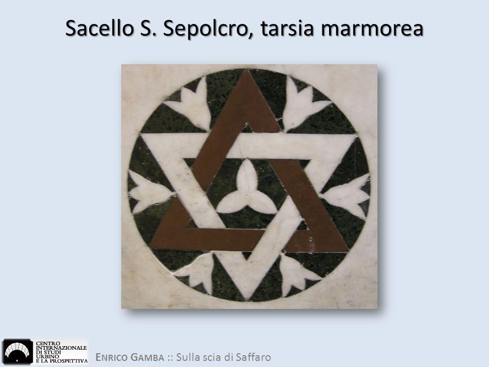 E NRICO G AMBA :: Sulla scia di Saffaro Sacello S. Sepolcro, tarsia marmorea