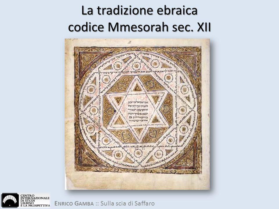 E NRICO G AMBA :: Sulla scia di Saffaro La tradizione ebraica codice Mmesorah sec. XII