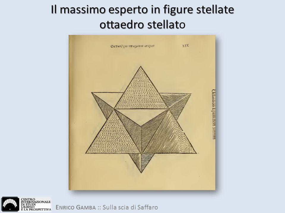 E NRICO G AMBA :: Sulla scia di Saffaro Il massimo esperto in figure stellate ottaedro stellat Il massimo esperto in figure stellate ottaedro stellato