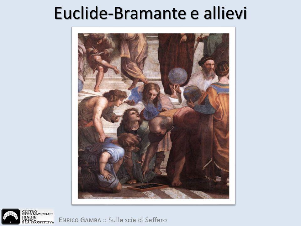 E NRICO G AMBA :: Sulla scia di Saffaro Euclide-Bramante e allievi