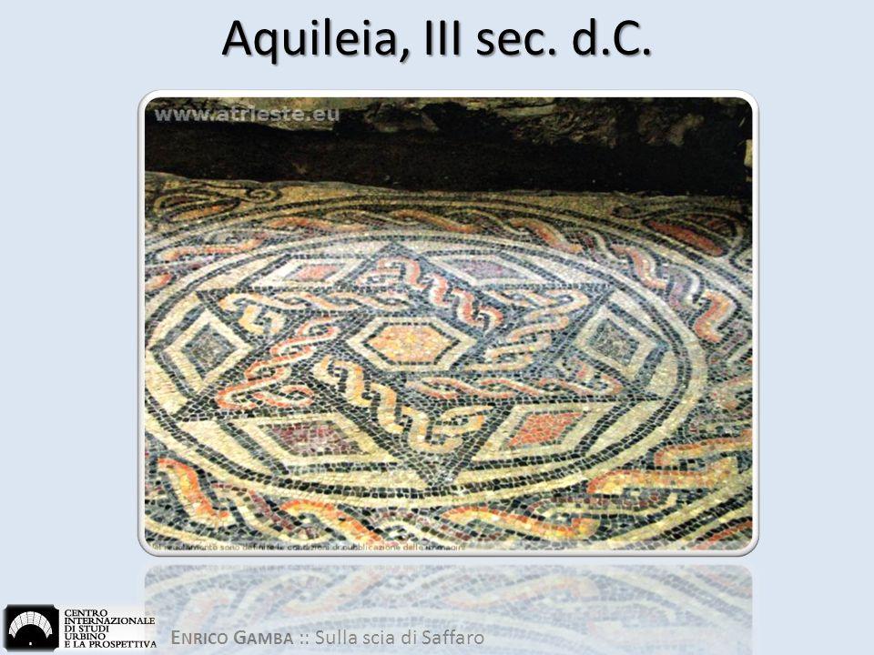 E NRICO G AMBA :: Sulla scia di Saffaro Aquileia, III sec. d.C.